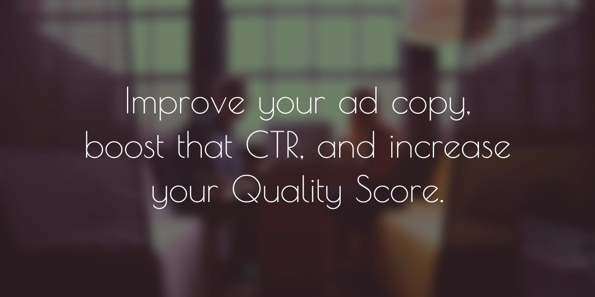 Improve your ad copy, boost that CTR, and increase your Quality Score.